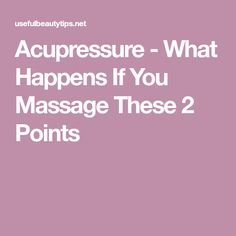 Acupressure - What Happens If You Massage These 2 Points