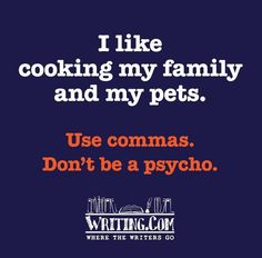 """I like cooking my family and my pets."" Use commas. Don't be a psycho."