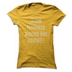 (Tshirt Discount) Throw Kindness Like Confetti [Guys Tee, Lady Tee][Tshirt Best Selling] Hoodies Tee Shirts