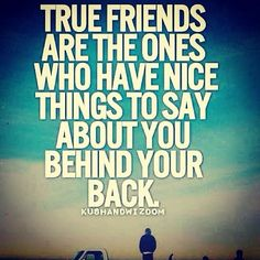 True friends have nice things to say about you behind your back. So true. Cute Quotes, Great Quotes, Funny Quotes, Fun Sayings, Quotable Quotes, Motivational Quotes, Inspirational Quotes, Intp, Cool Words