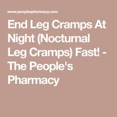 End Leg Cramps At Night (Nocturnal Leg Cramps) Fast! - The People's Pharmacy