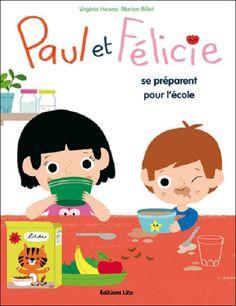 Paul et Félicie se préparent pour l'école de Virginie Hanna, illustré par Marion Billet Éditions Lito
