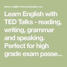 Learn English with TED Talks - reading, writing, grammar and speaking. Perfect for high grade exam passes and practicing fluency. Free English Lessons, 30 Day Challenge, Ted Talks, New Words, Comprehension, Learn English, Grammar, Challenges, Student