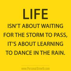 Life isn't about waiting for the storm to pass, it's about learning to dance in the rain. [Click for more great quotes] https://www.personalgrowth.com/quotes/
