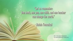"#quoteoftheday ""Let us remember: One book, one pen, one child, and one teacher can change the world."" - Malala Yousafzai"
