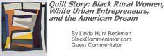 BlackCommentator.com: Quilt Story: Black Rural Women, White Urban Entrepreneurs, and the American Dream By Linda Hunt Beckman, BlackCommentator.com Guest Commentator