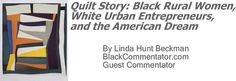 BlackCommentator.com: Quilt Story: Black Rural Women, White Urban Entrepreneurs, and the American Dream By Linda Hunt Beckman, BlackCommentator.com Guest Commentator