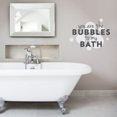 Hey, I found this really awesome Etsy listing at https://www.etsy.com/listing/188860548/you-are-the-bubbles-to-my-bath-wall