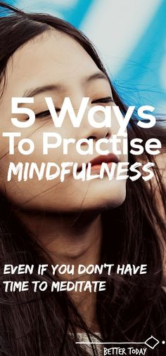 How to practice mindfulness when you don't have the time to meditate. Mindfulness activities to be present and practice mindful living. Practice mindfulness in everyday moments of your life. If you don't have time to meditate. Mindful living, mindfulness, meditate, meditation, mindfulness activities, mindfulness exercises, peace, clear mind, mindfulness techniques #mindfulness #meditation