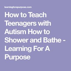 How to Teach Teenagers with Autism How to Shower and Bathe - Learning For A Purpose