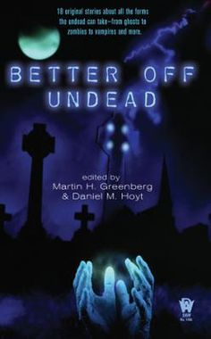 Better Off Undead by Martin H. Greenberg,Daniel M. Hoyt, Click to Start Reading eBook, Eighteen original stories about the ?lives? of the undead From vampires to mummy con artists, this li