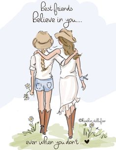 Best friends belive in you... Even when you don't. ~ Rose Hill Designs by Heather A Stillufsen