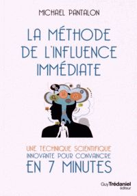 Michael Pantalon - La méthode de l'influence immédiate - Une technique innovante pour convaincre en 7 minutes. - Agrandir l'image