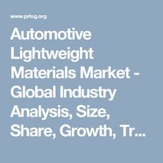 Automotive Lightweight Materials Market - Global Industry Analysis, Size, Share, Growth, Trends