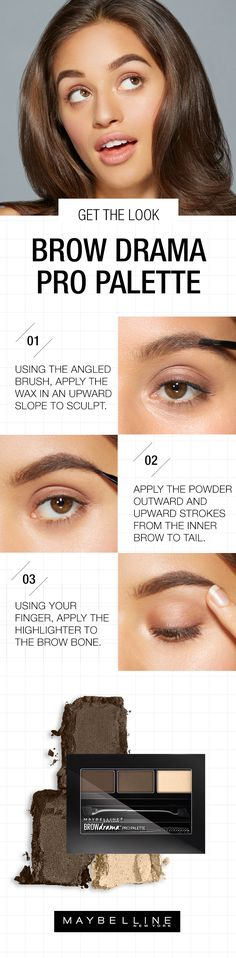 Sparse brows? Fill them in 3-steps with the Brow Drama Pro Palette tutorial from Maybelline. The sculpting wax sets brows, while the pigment powder fills and colors and the highlighting powder creates strong, striking arches. Step 1: Apply the wax in an upward slope to sculpt using the the angled brush. Step 2: Apply the powder outward and upward from the inner brow to tail. Step 3: Apply the highlighter to the brow bone using your finger.