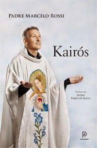 Kairós, o Tempo de Deus - Marcelo Rossi ~ Bebendo Livros