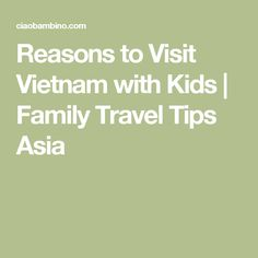 Reasons to Visit Vietnam with Kids | Family Travel Tips Asia