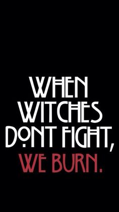 When Witches Don't Fight, We Burn