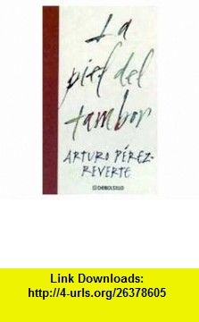 Piel del Tambor, La (Spanish Edition) (9788484505747) Arturo Perez-Reverte , ISBN-10: 848450574X  , ISBN-13: 978-8484505747 ,  , tutorials , pdf , ebook , torrent , downloads , rapidshare , filesonic , hotfile , megaupload , fileserve