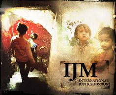 IJM or international justice mission is a human rights agency that brings rescue to victims of slavery, sexual exploitation and other forms of oppression. check out ijm.org