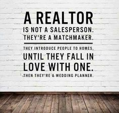 A Realtor isn't a salesperson- we they're a matchmaker