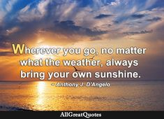 Picture Quotes, Quote Pictures, No Matter What, Daily Quotes, Quote Of The Day, Sunshine, Bring It On, Weather, Life