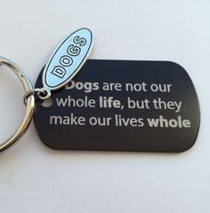 Dogs Make Our Lives Whole keychain.  Engraved keychain perfect for all dog lovers.  New pet, pet passing, In Memory of dog. by Lexiandfriends on Etsy