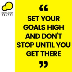 Set your goals high and don't stop until you get there. - #squash #doubledotsquash #sportsquote #quote #sportsgoals #sportsmotivation #sportsinspiration #inspire #motivate #goals Train Group, Double Dot, Set Your Goals, Ways Of Learning, Dont Stop, Core Values, Best Player, Total Body, How To Introduce Yourself