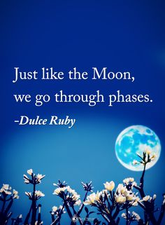 Just like the Moon, we go through phases. - Dulce Ruby #powerofpositivity #positivewords #positivethinking #inspirationalquote #motivationalquotes #quotes #life #love #hope #faith #respect #phases #moon