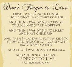 dont forget to live life quotes quotes quote life wise advice wisdom life lessons