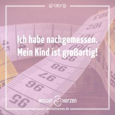 Mehr schöne Sprüche auf: www.mutterherzen.de #großartig #nachgemessen #nachmesse #messen #stolz #mama #mutter