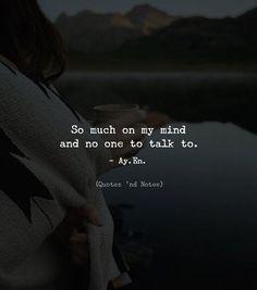 So much on my mind and no one to talk to. - Ay. En. Writes via (http://ift.tt/2D6t8wX)