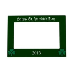 Happy St. Patrick's Day 2013 Magnet Frame Magnetic Frame from Zazzle.com