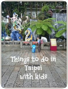 Information about things to do in Taipei with kids