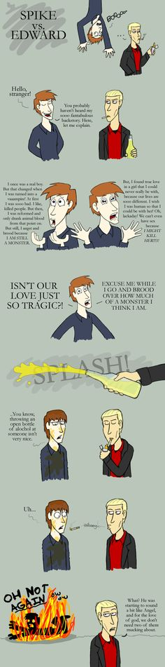 Edward vs. Spike - I do like Twilight, but yeah, this is how this meeting would go.