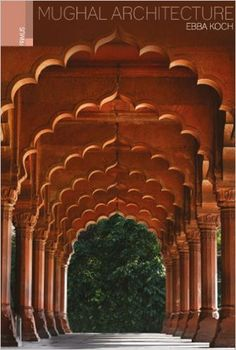 Mughal Architecture: An Outline of its History and Development (1526 - 1858)