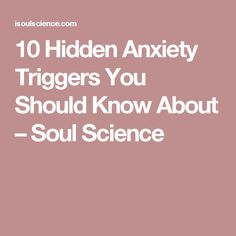 10 Hidden Anxiety Triggers You Should Know About – Soul Science