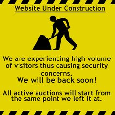 We are experiencing high volume of visitors thus causing security concerns.  We will be back soon !!  All active auctions will start from the same point we left it at.