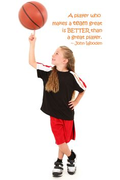 """""""A player who makes a team great is better than a great player."""" ~John Wooden"""