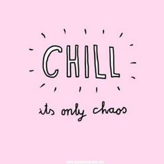 Chaos can change...just chill  .  #itisjustchaos #chill #chillout #sparklesnsprouts #quotes #quotestoliveby #thoughtfortheday #quoteoftheday