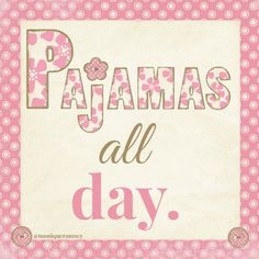 Pajamas all day - yes today I think I'll accomplish that Pajama Day, Pajamas All Day, No Time For Me, Just For You, Sleep Dress, Sunday Quotes, Kindred Spirits, Three Words, Everything Pink