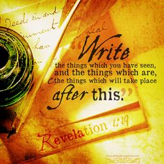 """Write the things which you have seen, and the things which are, and the things which will take place after this."" Rev 1:19 <3"
