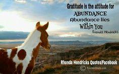Gratitude is the attitude for abundance abundance lies within you. Image by Ron McGinnis Rhonda Hendricks Quotes