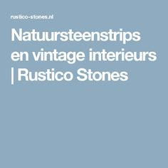 Natuursteenstrips en vintage interieurs | Rustico Stones