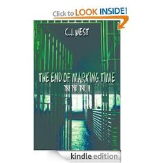 The End of Marking Time by CJ West - 1st book in a long time that I haven't been able to put down. Great, unique storyline.