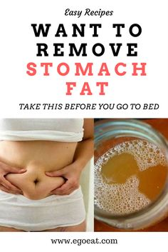 WANT TO REMOVE STOMACH FAT!TAKE THIS BEFORE YOU GO TO BED...!!!
