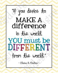 If you desire to make a difference in the world, you must be different from the world.