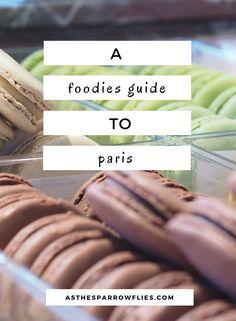 Paris | City Breaks | Food Guide | Europe Travel. Ultimate Foodies' Guide to Paris, France by As The Sparrow Flies.