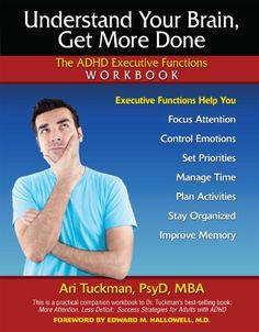 Understand Your Brain, Get More Done: The ADHD Executive Functions Workbook by Ari Tuckman PsyD  MBA http://smile.amazon.com/dp/1886941394/ref=cm_sw_r_pi_dp_oz90vb0D4FBQT