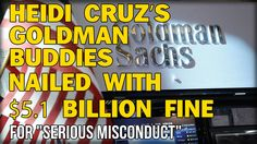 "HEIDI CRUZ'S GOLDMAN BUDDIES NAILED WITH $5.1 BILLION FINE FOR ""SERIOUS ..."